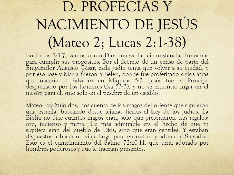 D. PROFECÍAS Y NACIMIENTO DE JESÚS (Mateo 2; Lucas 2:1-38) En Lucas 2:1-7, vemos como Dios mueve las circunstancias humanas para cumplir sus propósito