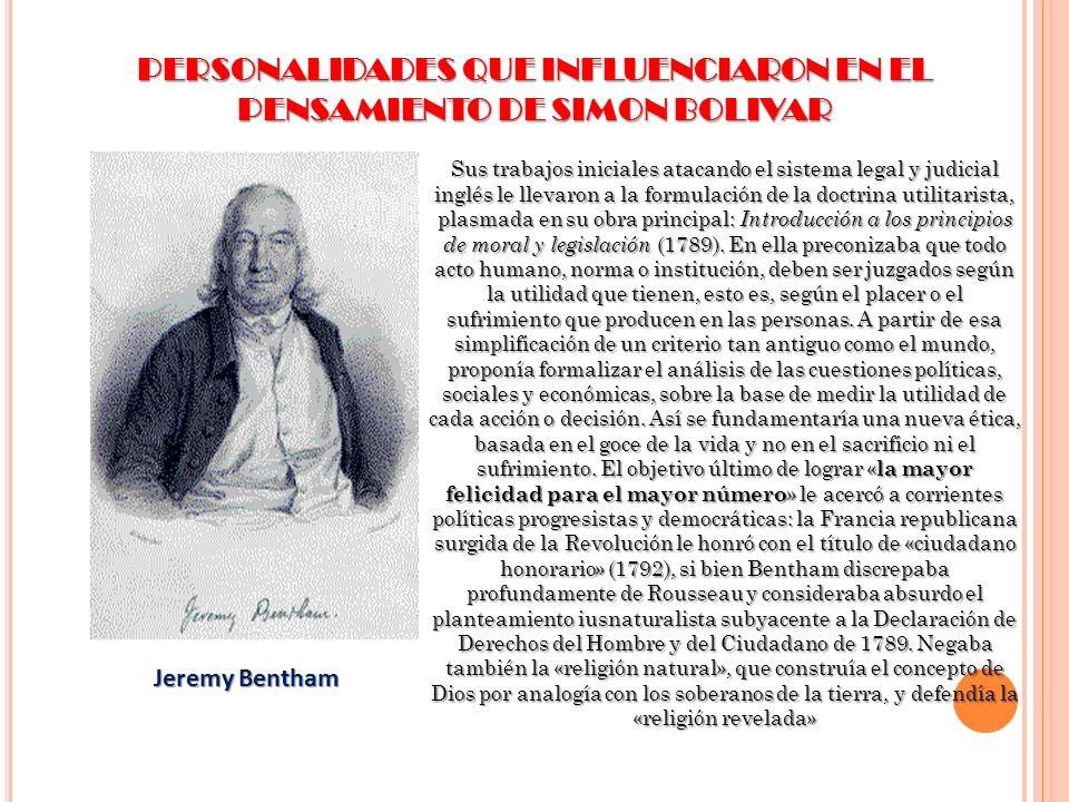 PERSONALIDADES QUE INFLUENCIARON EN EL PENSAMIENTO DE SIMON BOLIVAR Sus trabajos iniciales atacando el sistema legal y judicial inglés le llevaron a l
