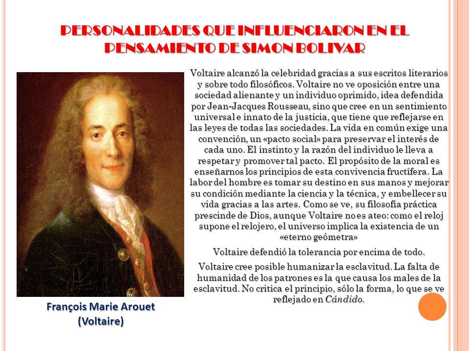 PERSONALIDADES QUE INFLUENCIARON EN EL PENSAMIENTO DE SIMON BOLIVAR Voltaire alcanzó la celebridad gracias a sus escritos literarios y sobre todo filo