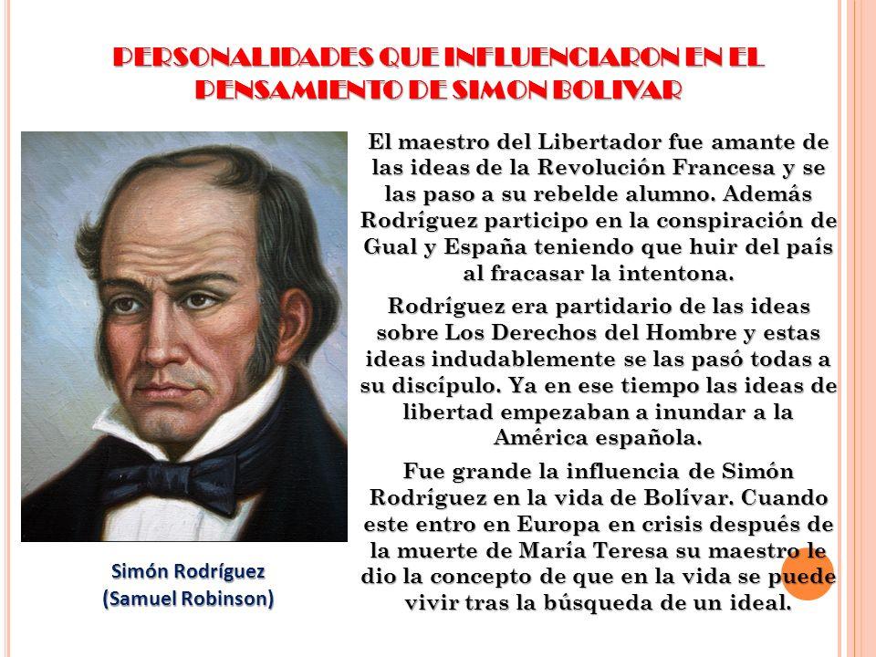 PERSONALIDADES QUE INFLUENCIARON EN EL PENSAMIENTO DE SIMON BOLIVAR El maestro del Libertador fue amante de las ideas de la Revolución Francesa y se l