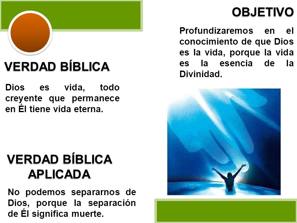 Dios es vida, todo creyente que permanece en Él tiene vida eterna. VERDAD BÍBLICA Profundizaremos en el conocimiento de que Dios es la vida, porque la