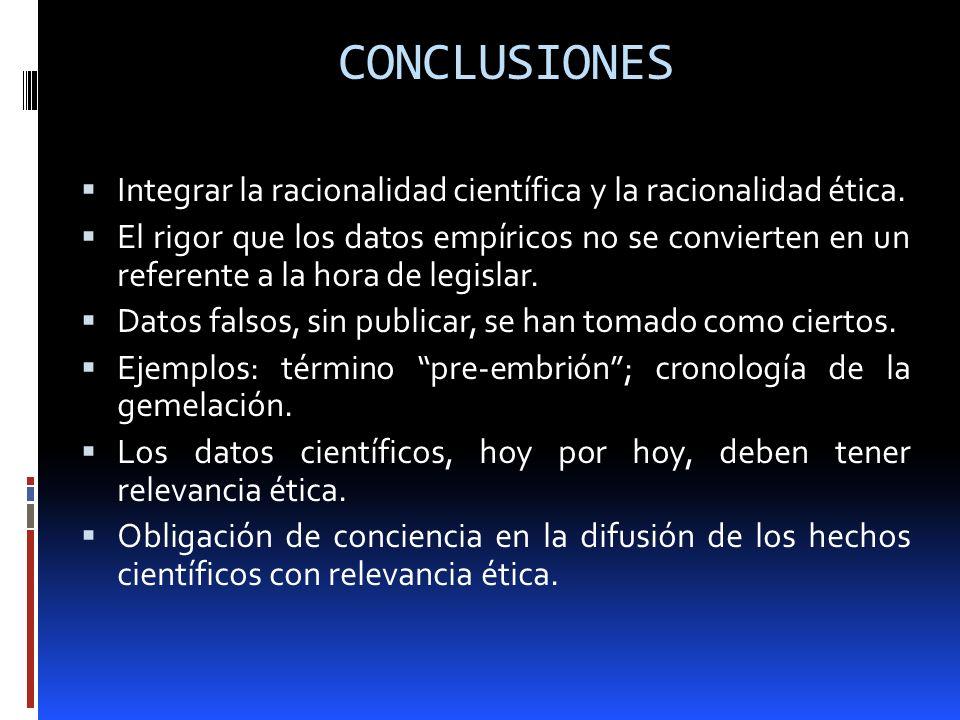 CONCLUSIONES Integrar la racionalidad científica y la racionalidad ética. El rigor que los datos empíricos no se convierten en un referente a la hora