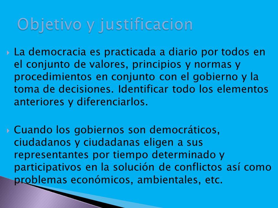 La democracia es practicada a diario por todos en el conjunto de valores, principios y normas y procedimientos en conjunto con el gobierno y la toma de decisiones.