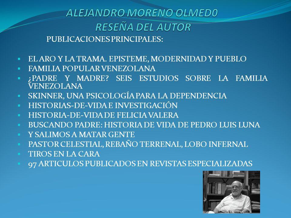PUBLICACIONES PRINCIPALES: EL ARO Y LA TRAMA. EPISTEME, MODERNIDAD Y PUEBLO FAMILIA POPULAR VENEZOLANA ¿PADRE Y MADRE? SEIS ESTUDIOS SOBRE LA FAMILIA
