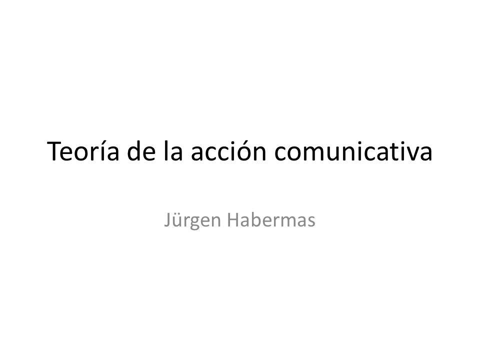 Teoría de la acción comunicativa Jürgen Habermas