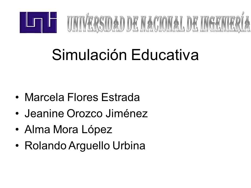 Simulación Educativa Marcela Flores Estrada Jeanine Orozco Jiménez Alma Mora López Rolando Arguello Urbina