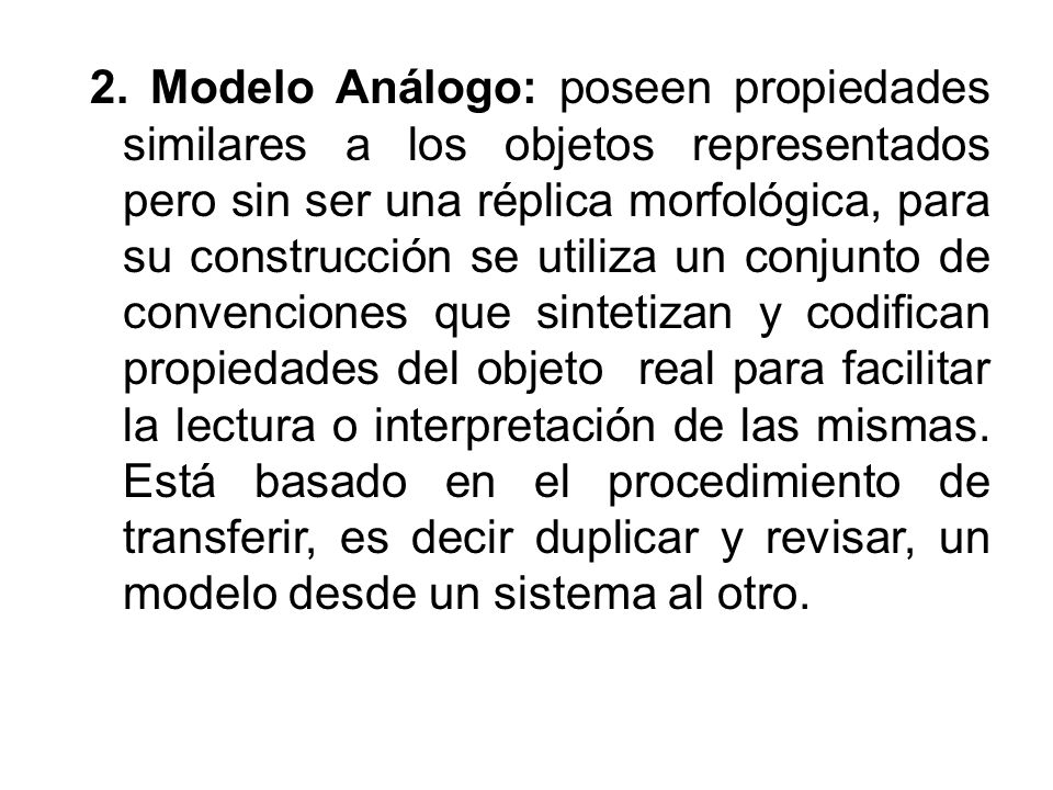 2. Modelo Análogo: poseen propiedades similares a los objetos representados pero sin ser una réplica morfológica, para su construcción se utiliza un c
