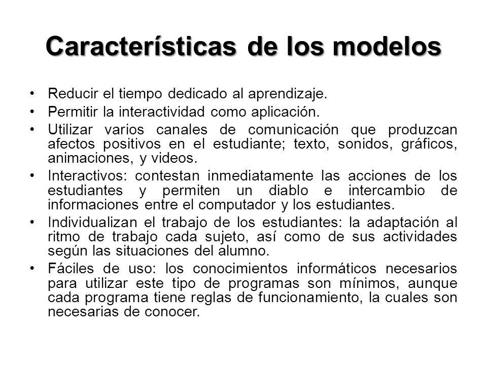 Características de los modelos Reducir el tiempo dedicado al aprendizaje. Permitir la interactividad como aplicación. Utilizar varios canales de comun