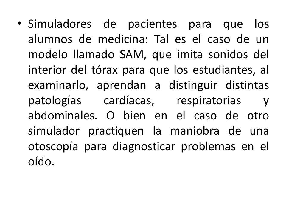 Simuladores de pacientes para que los alumnos de medicina: Tal es el caso de un modelo llamado SAM, que imita sonidos del interior del tórax para que