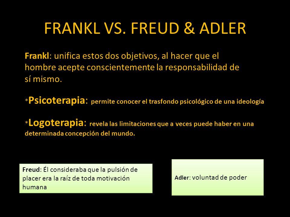 FRANKL VS. FREUD & ADLER Frankl: unifica estos dos objetivos, al hacer que el hombre acepte conscientemente la responsabilidad de sí mismo. * Psicoter