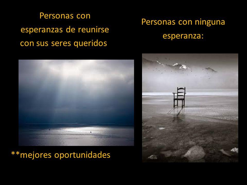 Personas con esperanzas de reunirse con sus seres queridos: Personas con ninguna esperanza: **mejores oportunidades
