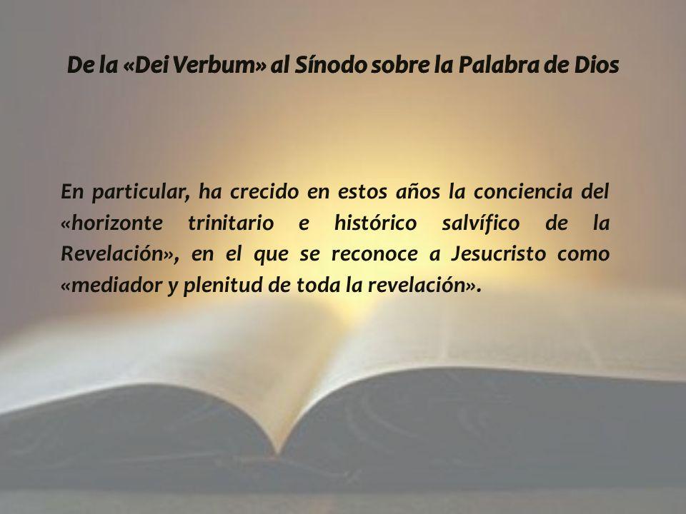En particular, ha crecido en estos años la conciencia del «horizonte trinitario e histórico salvífico de la Revelación», en el que se reconoce a Jesucristo como «mediador y plenitud de toda la revelación».