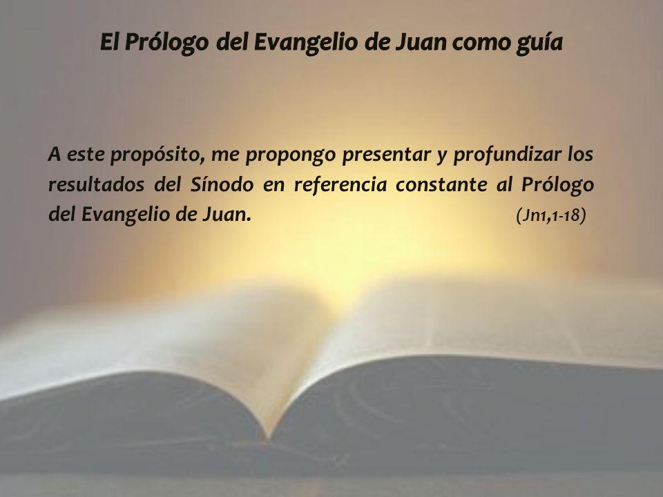 A este propósito, me propongo presentar y profundizar los resultados del Sínodo en referencia constante al Prólogo del Evangelio de Juan.
