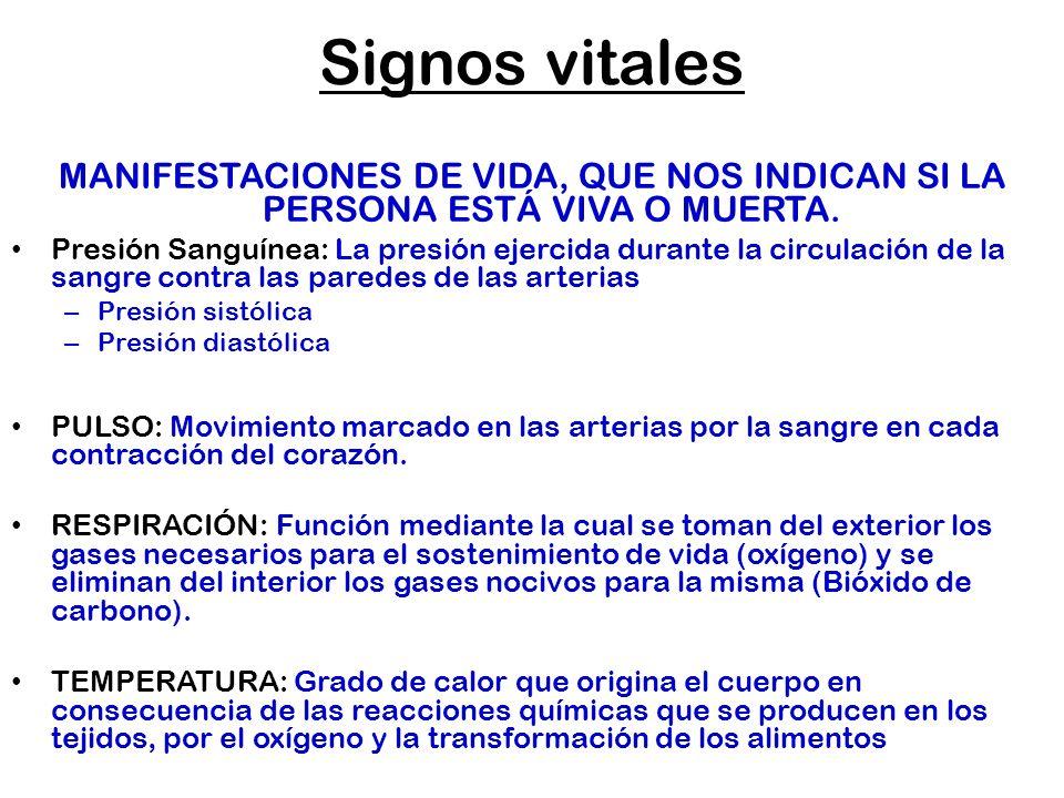 Signos vitales MANIFESTACIONES DE VIDA, QUE NOS INDICAN SI LA PERSONA ESTÁ VIVA O MUERTA. Presión Sanguínea: La presión ejercida durante la circulació