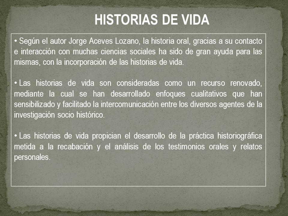 Según el autor Jorge Aceves Lozano, la historia oral, gracias a su contacto e interacción con muchas ciencias sociales ha sido de gran ayuda para las mismas, con la incorporación de las historias de vida.
