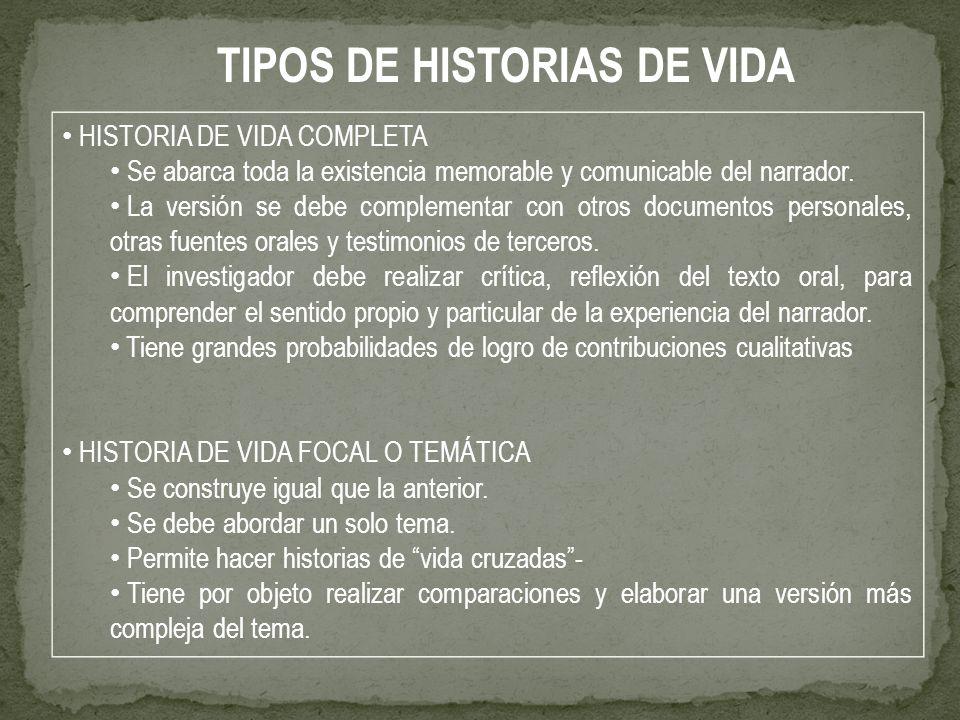 HISTORIA DE VIDA COMPLETA Se abarca toda la existencia memorable y comunicable del narrador. La versión se debe complementar con otros documentos pers