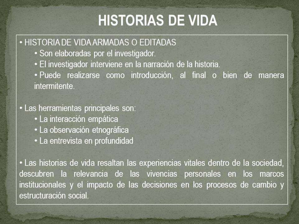 HISTORIA DE VIDA ARMADAS O EDITADAS Son elaboradas por el investigador. El investigador interviene en la narración de la historia. Puede realizarse co