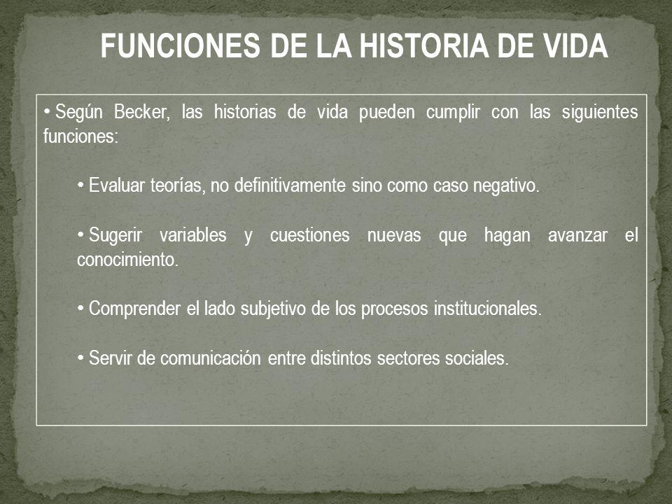 Según Becker, las historias de vida pueden cumplir con las siguientes funciones: Evaluar teorías, no definitivamente sino como caso negativo. Sugerir