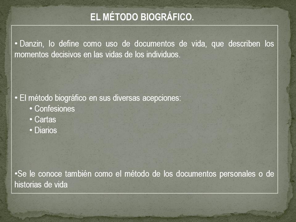 Danzin, lo define como uso de documentos de vida, que describen los momentos decisivos en las vidas de los individuos. El método biográfico en sus div