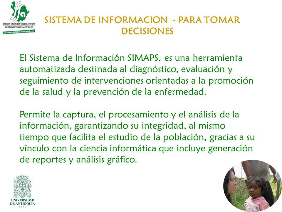 SISTEMA DE INFORMACION - PARA TOMAR DECISIONES El Sistema de Información SIMAPS, es una herramienta automatizada destinada al diagnóstico, evaluación