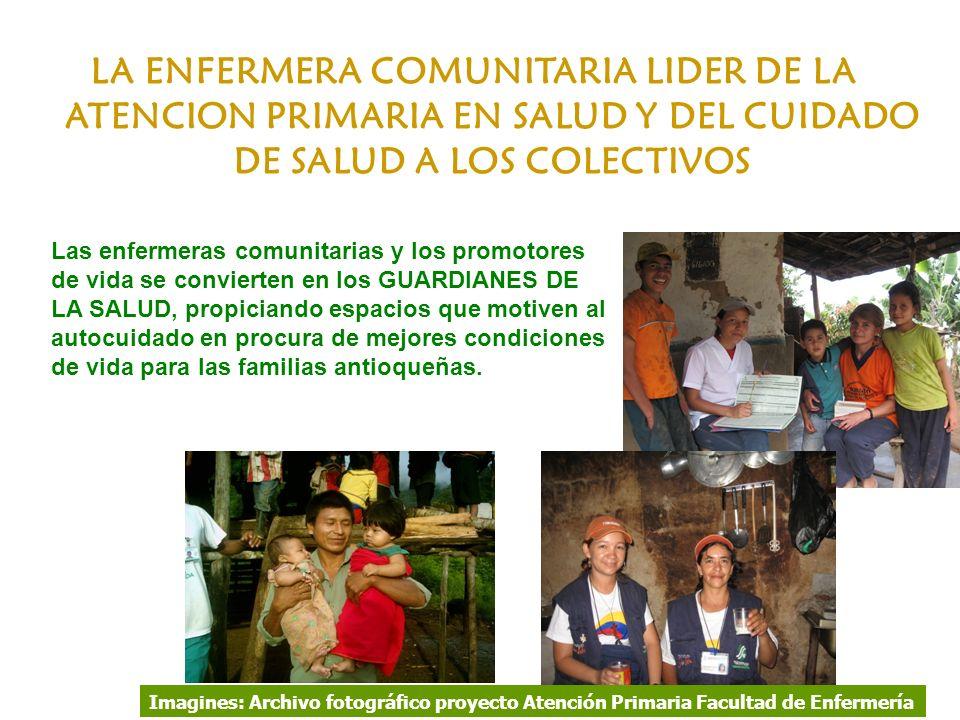 LA ENFERMERA COMUNITARIA LIDER DE LA ATENCION PRIMARIA EN SALUD Y DEL CUIDADO DE SALUD A LOS COLECTIVOS Imagines: Archivo fotográfico proyecto Atenció