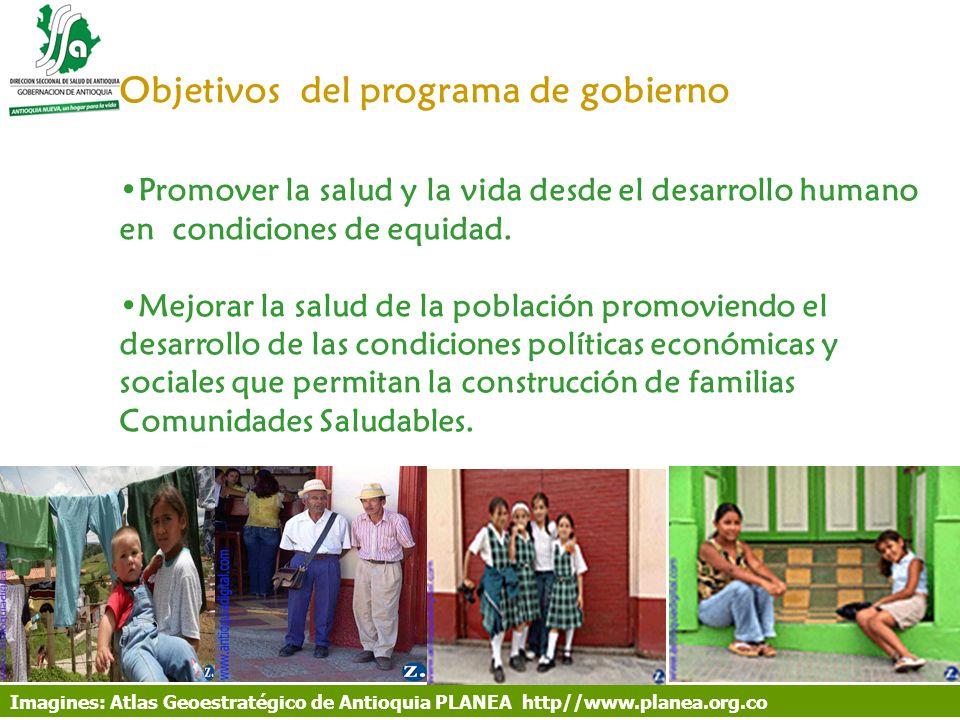 Objetivos del programa de gobierno Promover la salud y la vida desde el desarrollo humano en condiciones de equidad. Mejorar la salud de la población