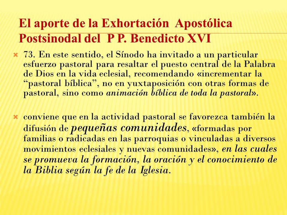 73. En este sentido, el Sínodo ha invitado a un particular esfuerzo pastoral para resaltar el puesto central de la Palabra de Dios en la vida eclesial
