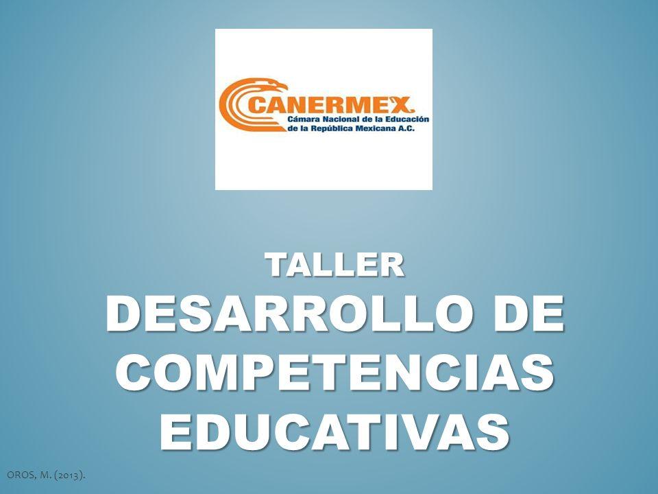 TALLER DESARROLLO DE COMPETENCIAS EDUCATIVAS OROS, M. (2013).