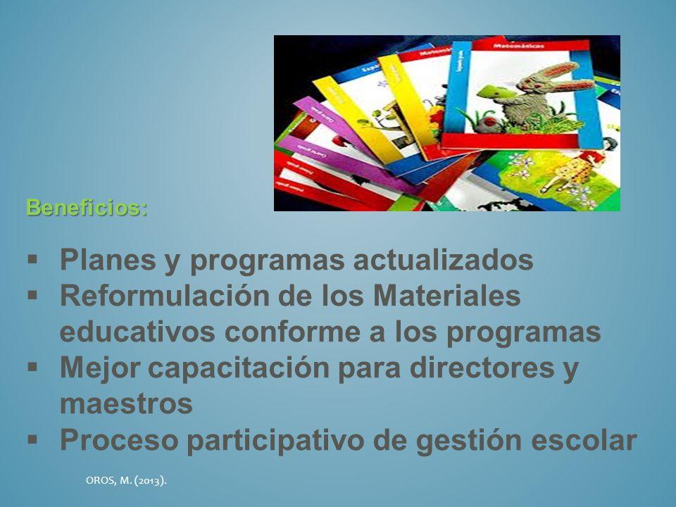 Beneficios: Planes y programas actualizados Reformulación de los Materiales educativos conforme a los programas Mejor capacitación para directores y m