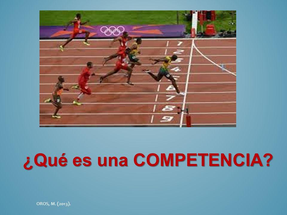 ¿Qué es una COMPETENCIA? OROS, M. (2013).