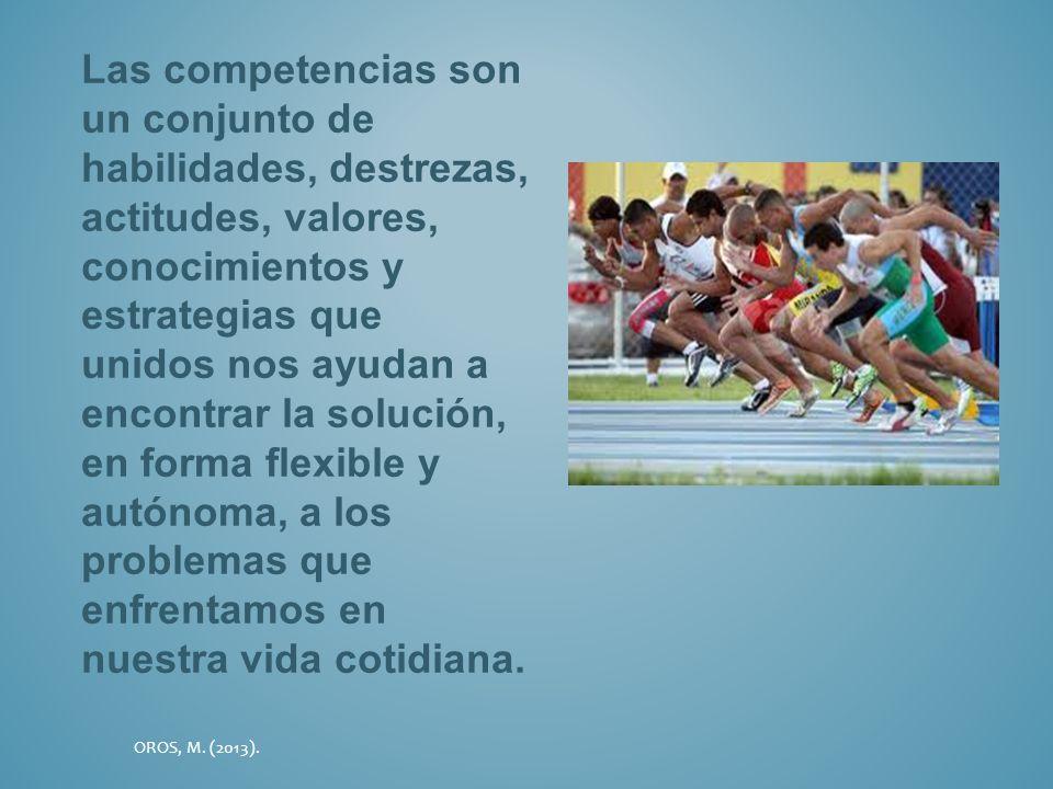 Las competencias son un conjunto de habilidades, destrezas, actitudes, valores, conocimientos y estrategias que unidos nos ayudan a encontrar la soluc