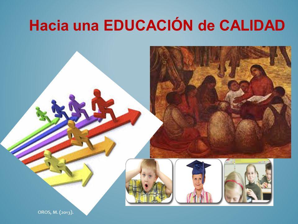 Hacia una EDUCACIÓN de CALIDAD OROS, M. (2013).
