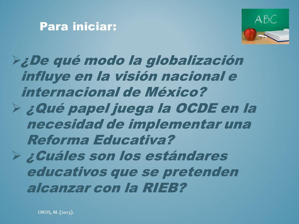¿De qué modo la globalización influye en la visión nacional e internacional de México? ¿Qué papel juega la OCDE en la necesidad de implementar una Ref