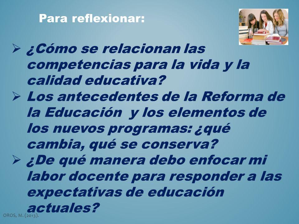 ¿Cómo se relacionan las competencias para la vida y la calidad educativa? Los antecedentes de la Reforma de la Educación y los elementos de los nuevos