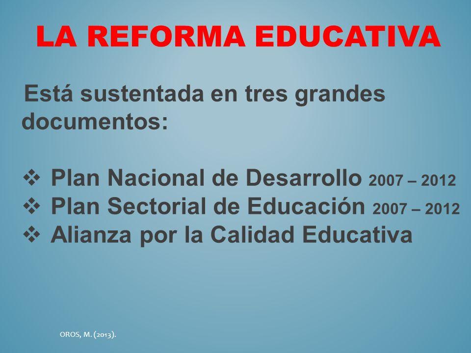 LA REFORMA EDUCATIVA Está sustentada en tres grandes documentos: Plan Nacional de Desarrollo 2007 – 2012 Plan Sectorial de Educación 2007 – 2012 Alian