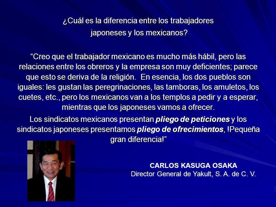 ¿Cuál es la diferencia entre los trabajadores japoneses y los mexicanos? japoneses y los mexicanos? Creo que el trabajador mexicano es mucho más hábil