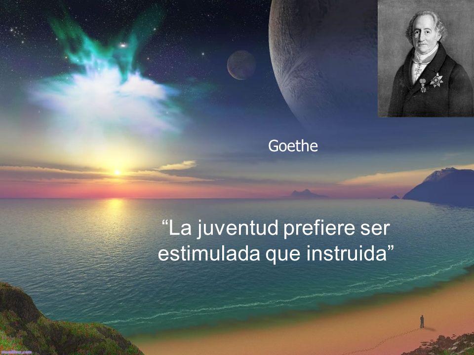 La juventud prefiere ser estimulada que instruida Goethe