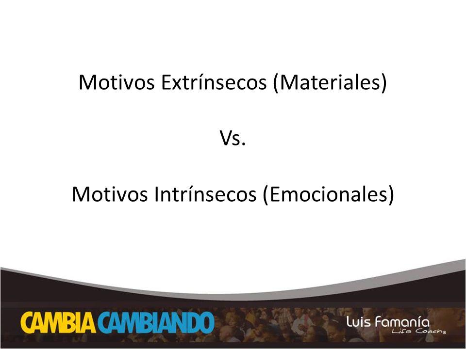 Motivos Extrínsecos (Materiales) Vs. Motivos Intrínsecos (Emocionales)