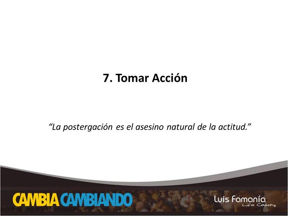 7. Tomar Acción El secreto de los campeones La postergación es el asesino natural de la actitud.