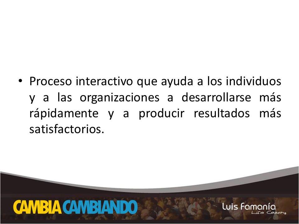 Proceso interactivo que ayuda a los individuos y a las organizaciones a desarrollarse más rápidamente y a producir resultados más satisfactorios.