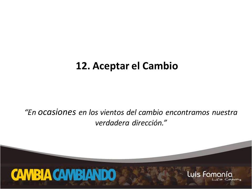 12. Aceptar el Cambio El secreto de los campeones En ocasiones en los vientos del cambio encontramos nuestra verdadera dirección.
