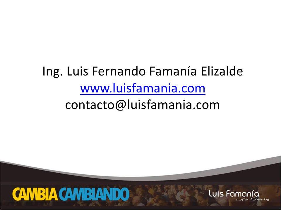 Ing. Luis Fernando Famanía Elizalde www.luisfamania.com contacto@luisfamania.com