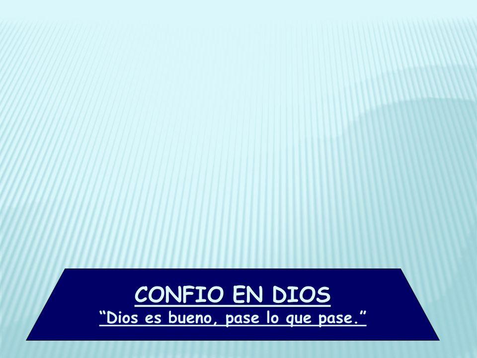 CONFIO EN DIOS Dios es bueno, pase lo que pase.