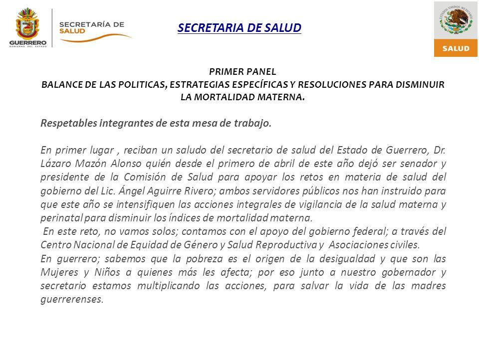 SECRETARIA DE SALUD PRIMER PANEL BALANCE DE LAS POLITICAS, ESTRATEGIAS ESPECÍFICAS Y RESOLUCIONES PARA DISMINUIR LA MORTALIDAD MATERNA. Respetables in