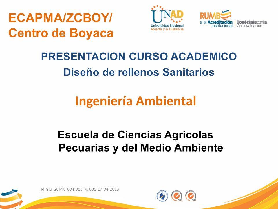 ECAPMA/ZCBOY/ Centro de Boyaca PRESENTACION CURSO ACADEMICO Diseño de rellenos Sanitarios Ingeniería Ambiental Escuela de Ciencias Agricolas Pecuarias