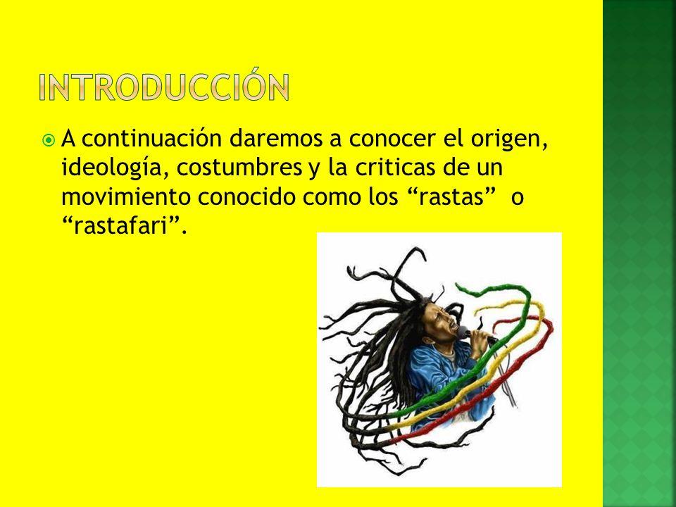 A continuación daremos a conocer el origen, ideología, costumbres y la criticas de un movimiento conocido como los rastas o rastafari.