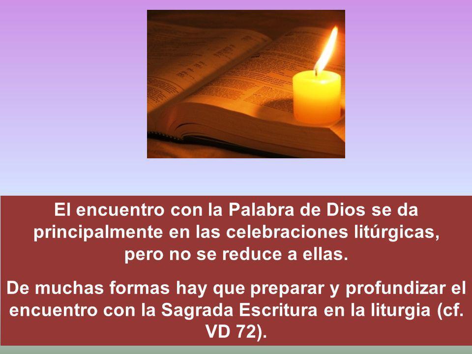 El encuentro con la Palabra de Dios se da principalmente en las celebraciones litúrgicas, pero no se reduce a ellas.