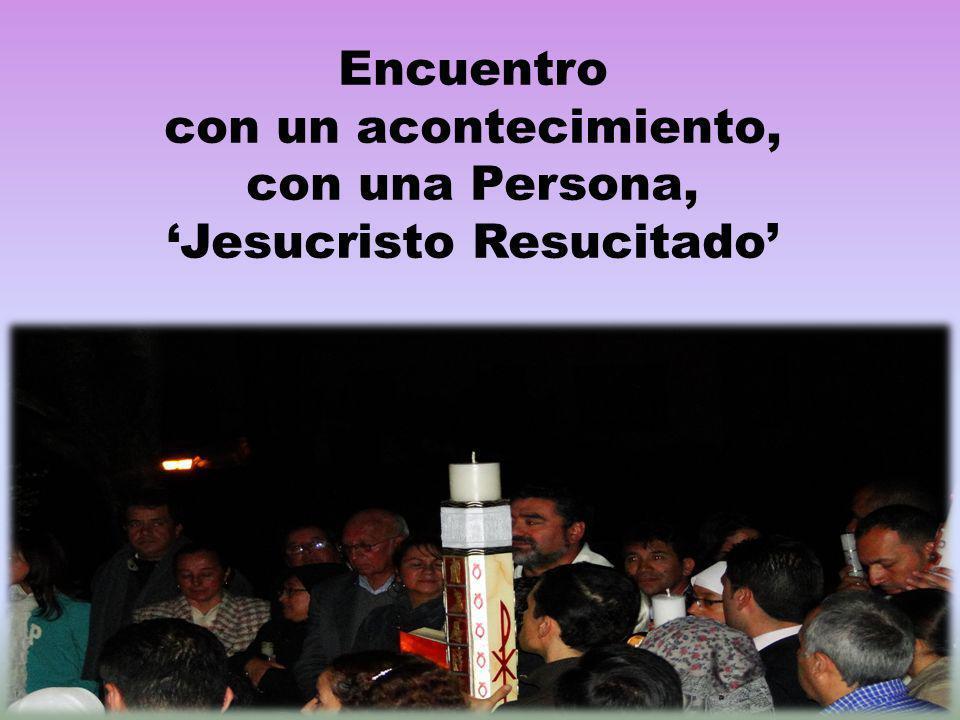 Encuentro con un acontecimiento, con una Persona, Jesucristo Resucitado