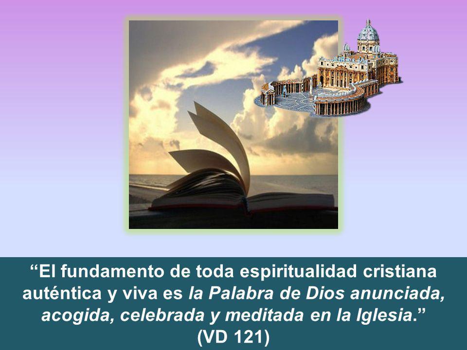 El fundamento de toda espiritualidad cristiana auténtica y viva es la Palabra de Dios anunciada, acogida, celebrada y meditada en la Iglesia.