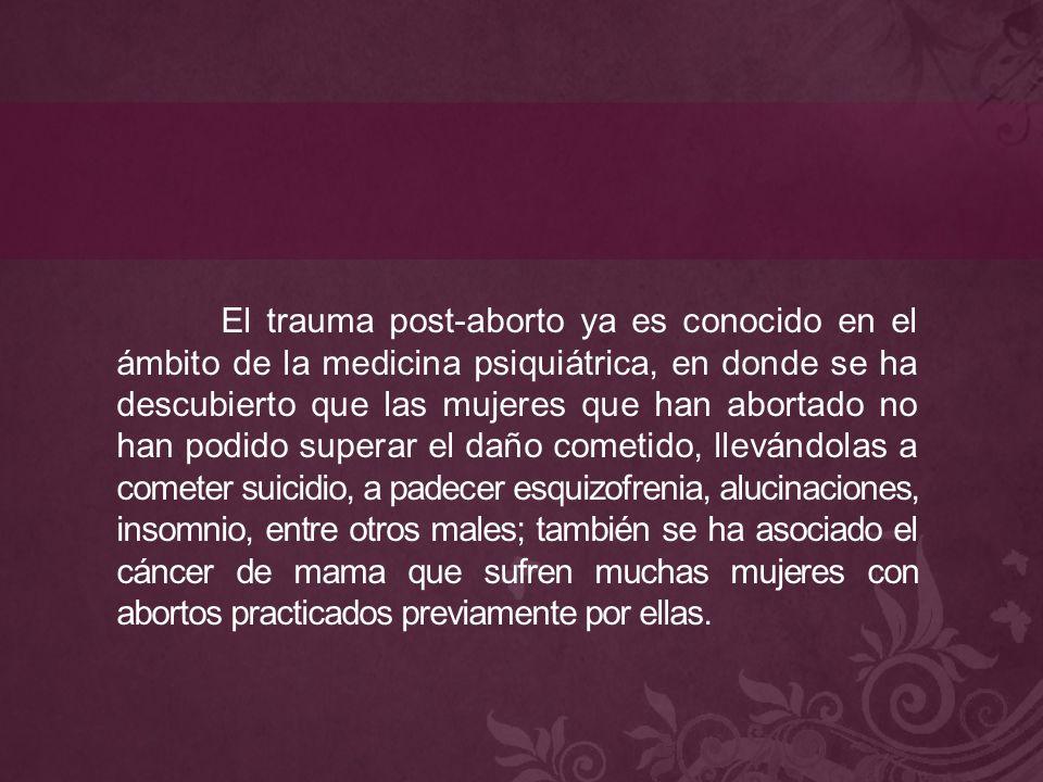 El trauma post-aborto ya es conocido en el ámbito de la medicina psiquiátrica, en donde se ha descubierto que las mujeres que han abortado no han podi